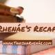 Rhenáe's Recap: 08/04/19 – 08/10/19
