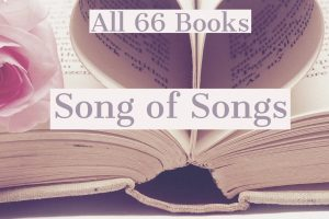 All 66 Books: Song of Songs/Song of Solomon