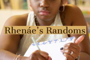 Rhenáe's Randoms – 2/17/20