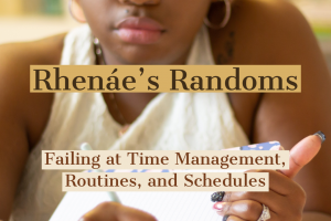 Rhenáe's Randoms: Failing At Time Management