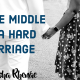 In The Middle of a Hard Marriage