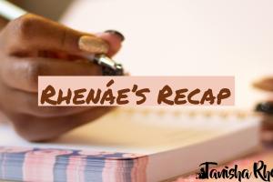 Return of Rhenáe's Recap: 4/5/20 – 4/12/20